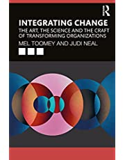 Integrating Change: The Art, the Science and the Craft of Transforming Organizations