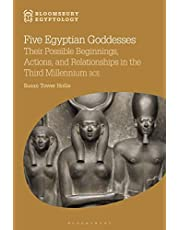 Five Egyptian Goddesses: Their Possible Beginnings, Actions, and Relationships in the Third Millennium BCE