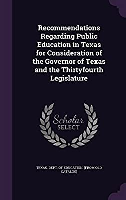 Recommendations Regarding Public Education in Texas for Consideration of the Governor of Texas and the Thirtyfourth Legislature