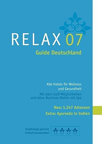RELAX Guide Deutschland 2007: Der kritische Wellnesshotelführer. Alle Hotels für Wellness, Kur und Beauty Urlaub. Plus: Ayuverda Hotel in Indien, TOP-Hotel-Rankings