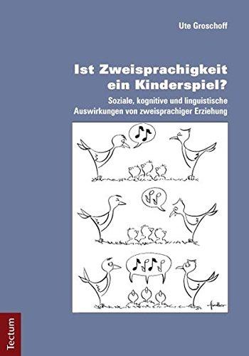 Ist Zweisprachigkeit ein Kinderspiel?: Soziale, kognitive und linguistische Auswirkungen von zweisprachiger Erziehung
