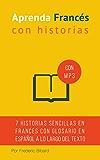 Aprenda francés con Historias: Mejore su lectura y comprensión oral francesa (English Edition)
