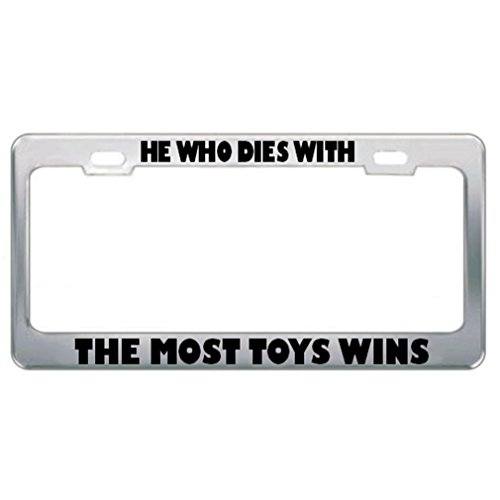 Speedy Pros He Who Dies with The Most Toys Wins Car Truck License Plate Frame Tag Holder