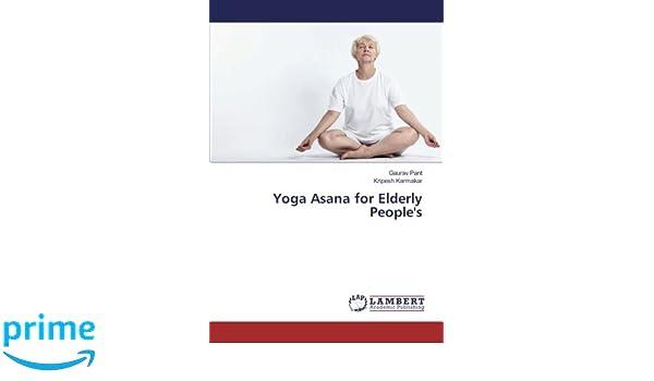 Yoga Asana for Elderly Peoples: Gaurav Pant, Kripesh ...