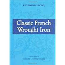 Classic French Wrought Iron: Twelfth To Ninteenth Century