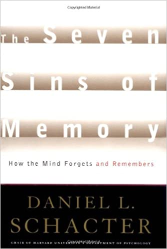 The Seven Sins of Memory How the Mind Forgets and Remembers