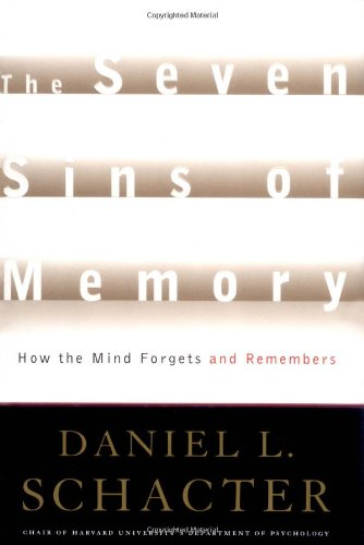 Seven Sins of Memory: How the Mind Forgets and Remembers