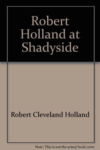 Robert Holland at Shadyside: A gathering of seventeen sermons delivered from the pulpit of Shadyside Presbyterian Church between April 1972 and November 1983