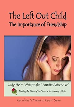 The Left Out Child: The Importance of Friendship (77 Ways to Parent) by [Wright, Judy Helm]