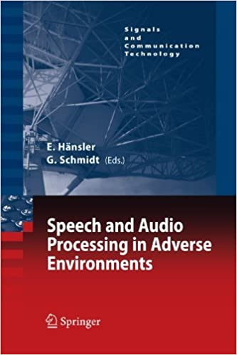Speech and Audio Processing in Adverse Environments (Signals and Communication Technology) (2010-11-25)
