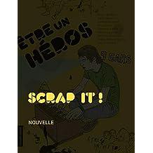 Scrap it !: Être un héros - Des histoires de gars