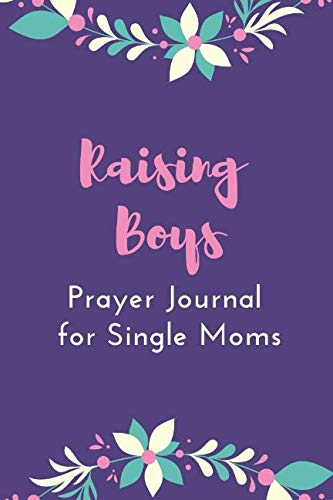 Raising Boys: Prayer Journal for Single Moms: With Daily Prompts