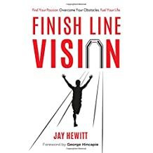 Finish Line Vision: Find Your Passion. Overcome Your Obstacles. Fuel Your Life.