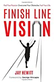 img - for Finish Line Vision: Find Your Passion. Overcome Your Obstacles. Fuel Your Life. book / textbook / text book