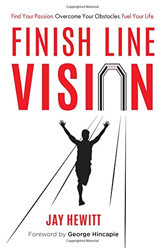 Finish Line Vision: Find Your Passion. Overcome Your Obstacles. Fuel Your Life. ebook