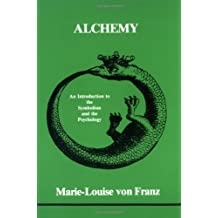 Alchemy: An Introduction to the Symbolism and th E Psychology