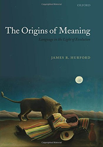 The Origins of Meaning (Oxford Studies in the Evolution of Language)