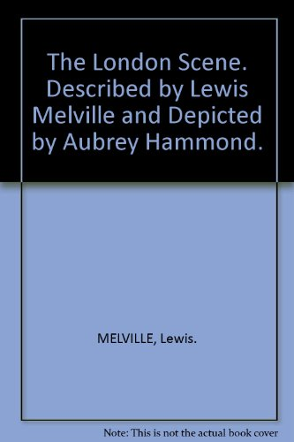 The London Scene. Described by Lewis Melville and Depicted by Aubrey Hammond.