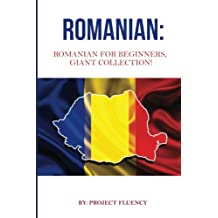 Romanian: Romanian For Beginners, Giant Collection!: Romanian in A Week & Romanian Phrases Books (Romanian Books, Romanian Books, Romanian Language)