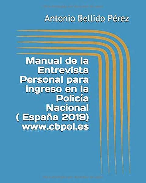 Manual de la Entrevista Personal para ingreso en la Policía Nacional España: Amazon.es: Pérez, Antonio Bellido: Libros