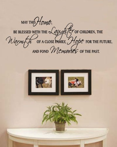 May this home be blessed with the laughter of children, the warmth of a close family, hope for the future, and fond memories of the past Vinyl Wall Decals Quotes Sayings Words Art Decor Lettering Vinyl Wall Art Inspirational Uplifting