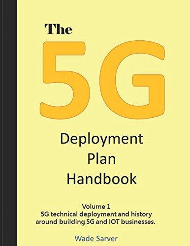 The 5G Deployment Plan Handbook: Volume 1, 5G technical deployment and history around building 5G and IOT businesses. (5G Deployment Handbook) pdf