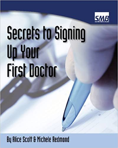 Secrets To Signing Up Your First Doctor by Alice Scott (2008-08-26)