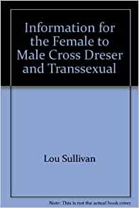 Information for the Female to Male Cross Dresser and Transsexual: Lou