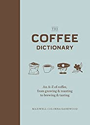 The Coffee Dictionary: An A-Z of coffee, from growing & roasting to brewing &