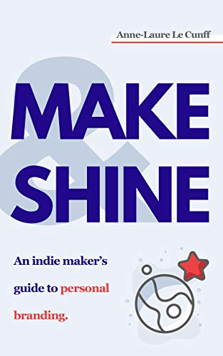 Make & Shine: An indie maker's guide to personal branding