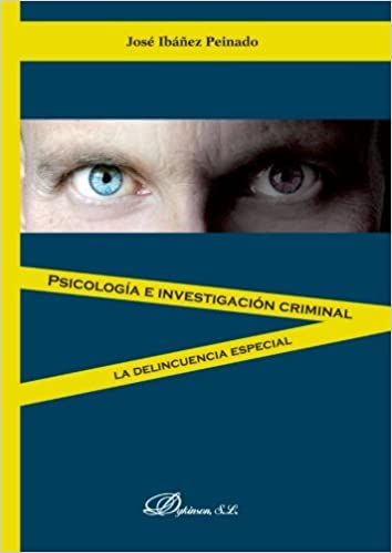 Psicología e investigación criminal: La delincuencia especial: Amazon.es: José Ibáñez Peinado: Libros