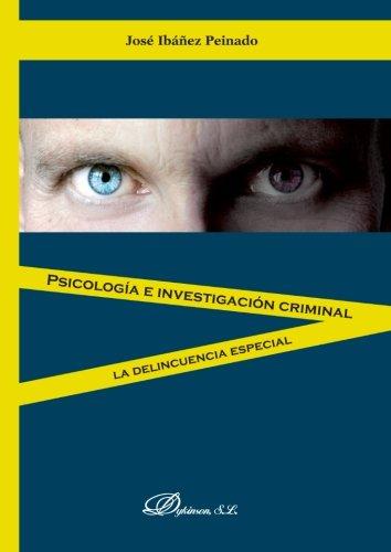 Psicología e investigación criminal: La delincuencia especial Tapa blanda – 29 oct 2014 José Ibáñez Peinado Editorial Dykinson S.L. 8490311285