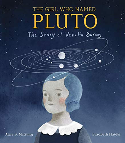Girl Who Named Pluto: The Story of Venetia Burney por Alice B. McGinty