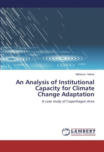 An Analysis of Institutional Capacity for Climate Change Adaptation: A case study of Copenhagen Area ebook