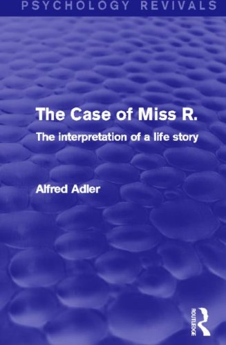 The Case of Miss R.: The Interpretation of a Life Story (Psychology Revivals)
