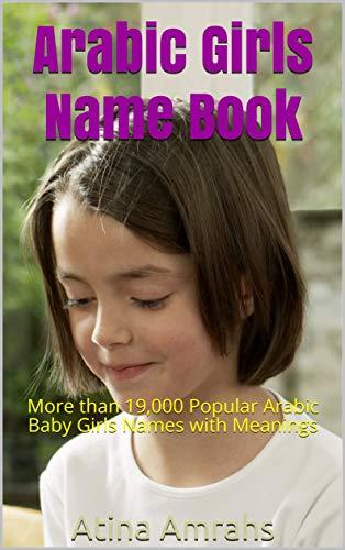 Arabic Girls Name Book: More than 19, 000 Popular Arabic Baby Girls
