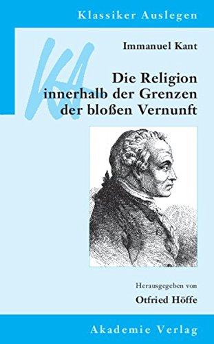 Immanuel Kant: Die Religion innerhalb der Grenzen der bloßen Vernunft (Klassiker Auslegen, Band 41)