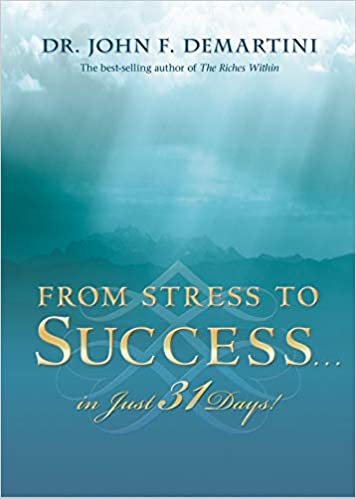 From Stress to Success   in Just 31 Days!: Dr  John F  Demartini