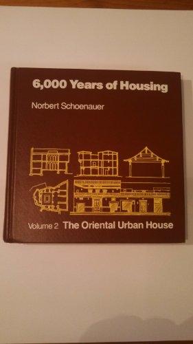 6000 Years of Housing, Volume 2:  The Oriental Urban House
