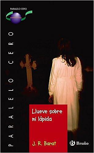 Llueve Sobre Mi Lápida (castellano - Juvenil - Paralelo Cero) - 9788469620281 por J. R. Barat