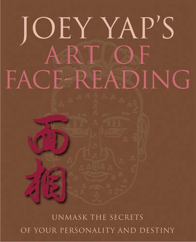 Joey Yap's Art of Face Reading: Unmask the Secrets of Your Personality and Destiny (Joey Yap Face Reading)
