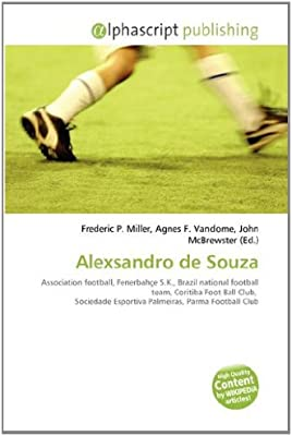 Amazon It Alexsandro De Souza Association Football Fenerbahce S K Brazil National Football Team Coritiba Foot Ball Club Sociedade Esportiva Palmeiras Parma Football Club Miller Frederic P Vandome Agnes F Mcbrewster John