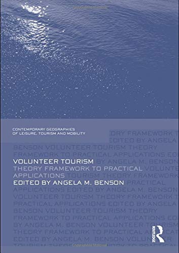 Volunteer Tourism: Theoretical Frameworks and Practical Applications (Contemporary Geographies of Leisure, Tourism and M