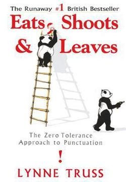 Lynne Truss: Eats, Shoots & Leaves : The Zero Tolerance Approach to Punctuation (Hardcover); 2004 Edition