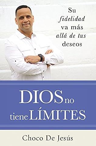 Dios no tiene límites: Su fidelidad va más allá de tus deseos (Spanish Edition) (Biblia Oraciones Y Promesas)