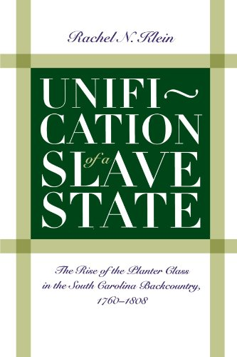 Unification of a Slave State: The Rise of the Planter Class in the South Carolina Backcountry, 1760-1808 (Published by the Omohundro Institute of ... and the University of North Carolina Press)