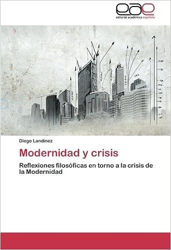 Modernidad y crisis: Reflexiones filosóficas en torno a la crisis de la Modernidad (Spanish Edition): Diego Landinez: 9783659085246: Amazon.com: Books
