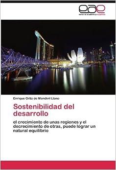 Book Sostenibilidad del desarrollo: el crecimiento de unas regiones y el decrecimiento de otras, puede lograr un natural equilibrio (Spanish Edition)