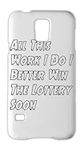All This Work I Do I Better Win The Lottery Soon Samsung Galaxy S5 Plastic Case