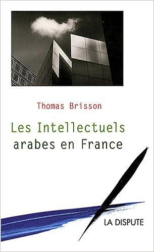 Livres gratuits en ligne Les Intellectuels arabes en France : Migrations et échanges intellectuels pdf